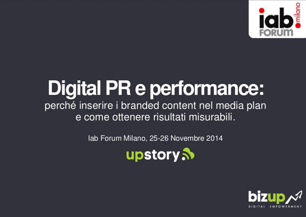 Digital PR e Performance: perché inserire i branded content nel media plan e come ottenere risultati misurabili [IAB FORUM 2014]